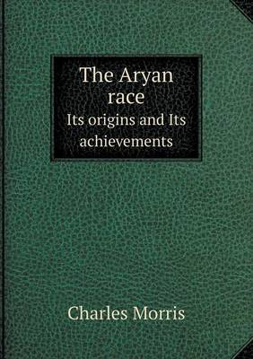 The Aryan Race Its Origins and Its Achievements