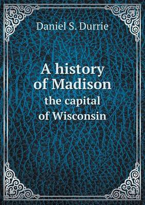 A History of Madison the Capital of Wisconsin