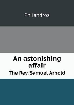 An Astonishing Affair the REV. Samuel Arnold