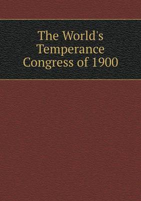 The World's Temperance Congress of 1900