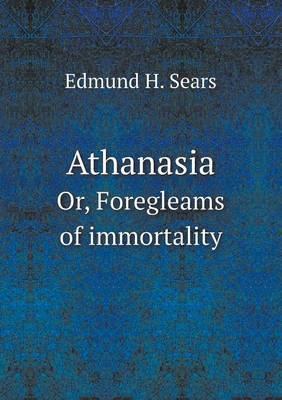 Athanasia Or, Foregleams of Immortality