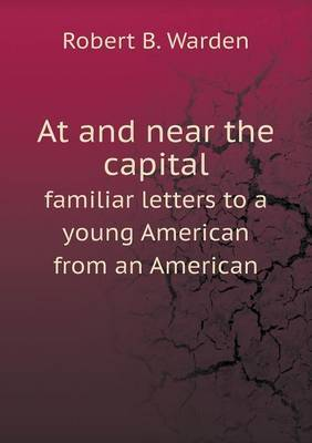 At and Near the Capital Familiar Letters to a Young American from an American