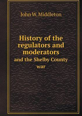 History of the Regulators and Moderators and the Shelby County War