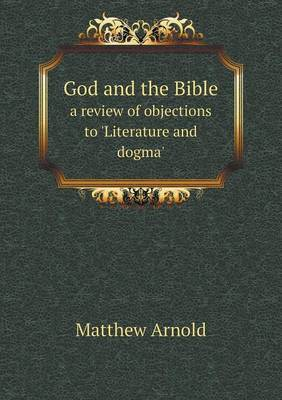 God and the Bible a Review of Objections to 'Literature and Dogma'