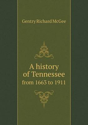 A History of Tennessee from 1663 to 1911