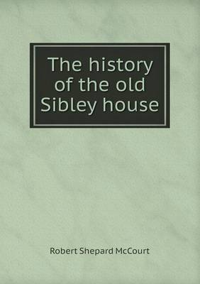 The History of the Old Sibley House