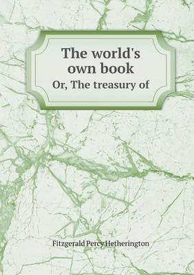 The World's Own Book Or, the Treasury of