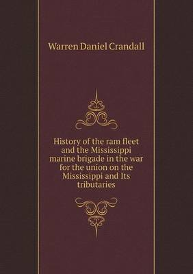 History of the RAM Fleet and the Mississippi Marine Brigade in the War for the Union on the Mississippi and Its Tributaries