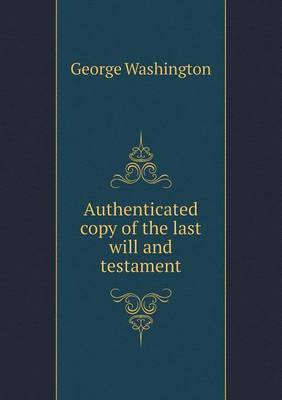 Authenticated Copy of the Last Will and Testament