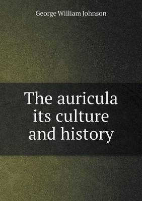 The Auricula Its Culture and History