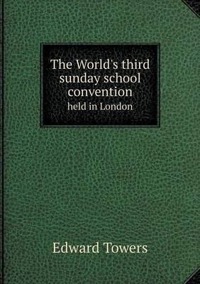 The World's Third Sunday School Convention Held in London