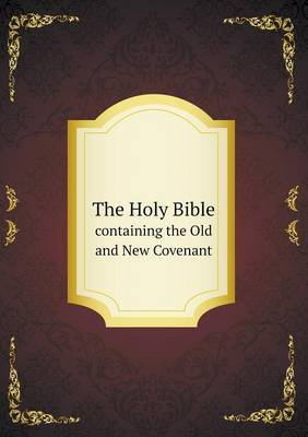 The Holy Bible Containing the Old and New Covenant