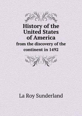 History of the United States of America from the Discovery of the Continent in 1492