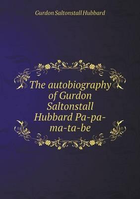 The Autobiography of Gurdon Saltonstall Hubbard Pa-Pa-Ma-Ta-Be