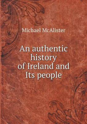 An Authentic History of Ireland and Its People