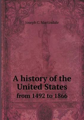 A History of the United States from 1492 to 1866