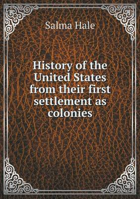 History of the United States from Their First Settlement as Colonies