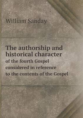 The Authorship and Historical Character of the Fourth Gospel Considered in Reference to the Contents of the Gospel