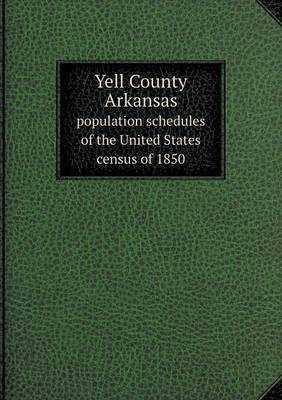 Yell County Arkansas Population Schedules of the United States Census of 1850