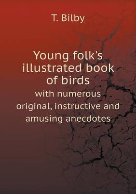 Young Folk's Illustrated Book of Birds with Numerous Original, Instructive and Amusing Anecdotes