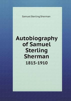 Autobiography of Samuel Sterling Sherman 1815-1910