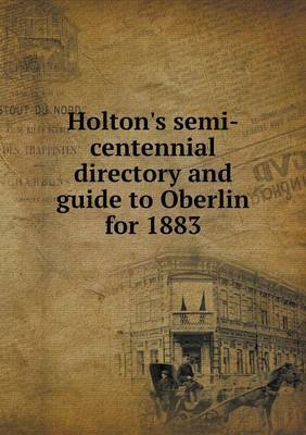 Holton's Semi-Centennial Directory and Guide to Oberlin for 1883