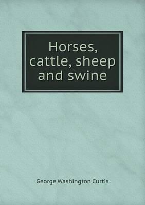 Horses, Cattle, Sheep and Swine