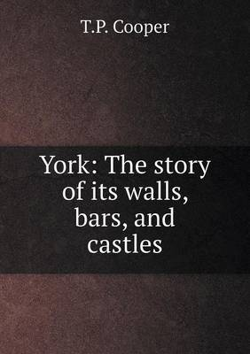 York: The Story of Its Walls, Bars, and Castles