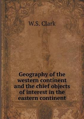 Geography of the Western Continent and the Chief Objects of Interest in the Eastern Continent