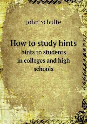 How to Study Hints Hints to Students in Colleges and High Schools