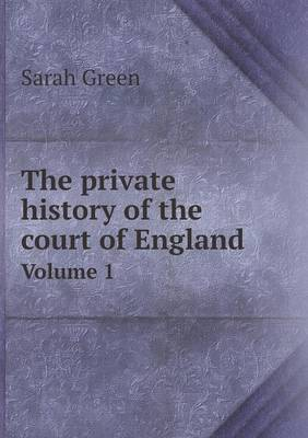The Private History of the Court of England Volume 1