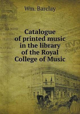 Catalogue of Printed Music in the Library of the Royal College of Music