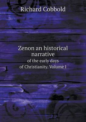 Zenon an Historical Narrative of the Early Days of Christianity. Volume I
