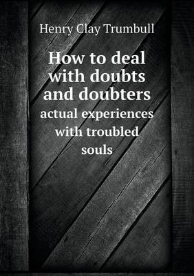 How to Deal with Doubts and Doubters Actual Experiences with Troubled Souls