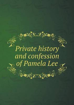 Private History and Confession of Pamela Lee