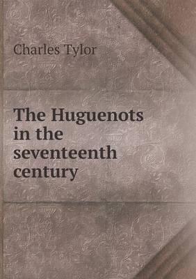 The Huguenots in the Seventeenth Century
