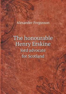 The Honourable Henry Erskine Lord Advocate for Scotland