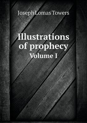 Illustrations of Prophecy Volume I