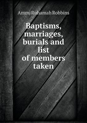 Baptisms, Marriages, Burials and List of Members Taken