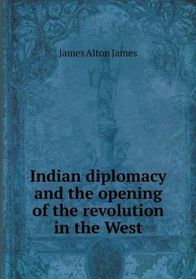 Indian Diplomacy and the Opening of the Revolution in the West