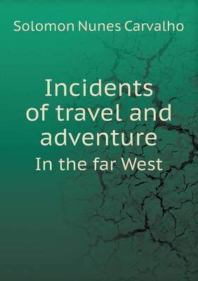 Incidents of Travel and Adventure in the Far West
