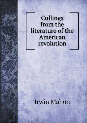 Cullings from the Literature of the American Revolution