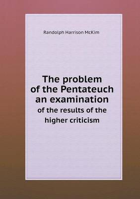 The Problem of the Pentateuch an Examination of the Results of the Higher Criticism