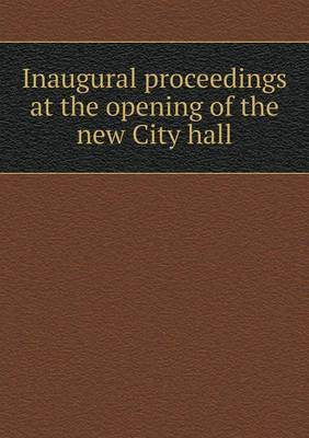 Inaugural Proceedings at the Opening of the New City Hall