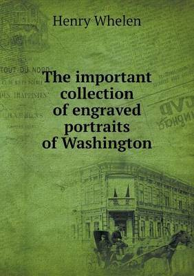 The Important Collection of Engraved Portraits of Washington