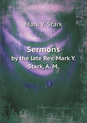 Sermons by the Late REV. Mark Y. Stark, A. M.