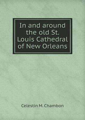 In and Around the Old St. Louis Cathedral of New Orleans