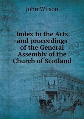 Index to the Acts and Proceedings of the General Assembly of the Church of Scotland