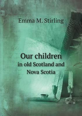 Our Children in Old Scotland and Nova Scotia