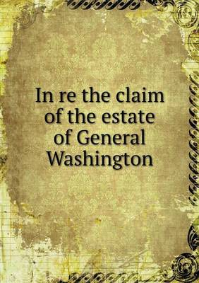 In Re the Claim of the Estate of General Washington